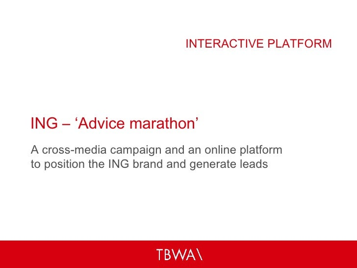 ING – 'Advice marathon' A cross-media campaign and an online platform  to position the ING brand and generate leads INTERA...