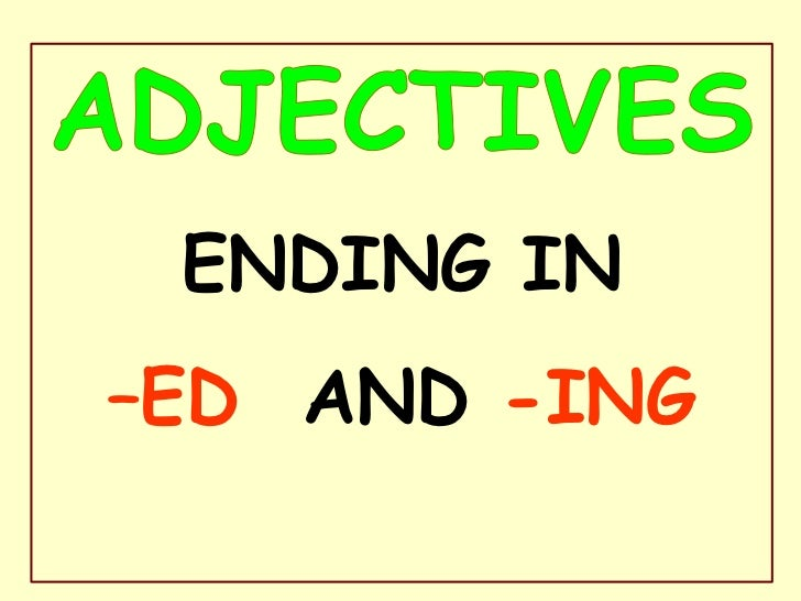 ENDING IN–ED AND -ING