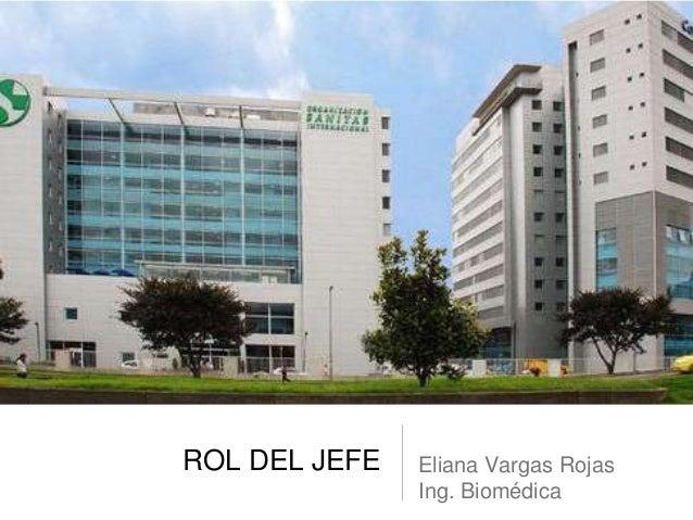 ROL DEL JEFE   Eliana Vargas Rojas               Ing. Biomédica