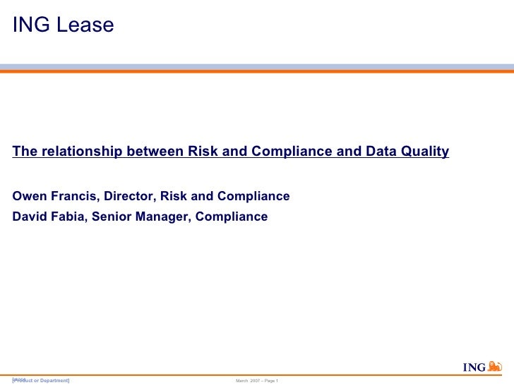 ING Lease  <ul><li>The relationship between Risk and Compliance and Data Quality </li></ul><ul><li>Owen Francis, Director,...
