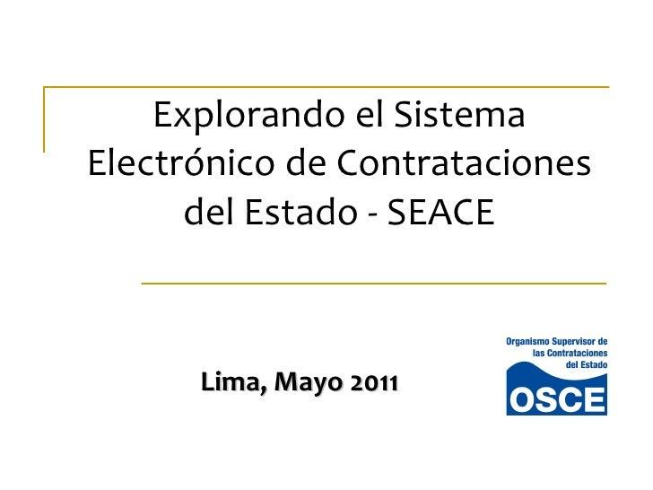 Explorando el Sistema Electrónico de Contrataciones del Estado - SEACE Lima, Mayo 2011