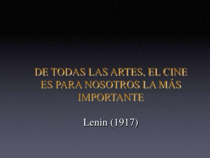 DE TODAS LAS ARTES, EL CINE ES PARA NOSOTROS LA MÁS IMPORTANTE<br />Lenin (1917)<br />