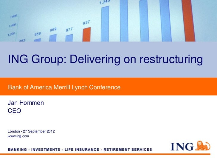 ING Group: Delivering on restructuringBank of America Merrill Lynch ConferenceJan HommenCEOLondon - 27 September 2012www.i...