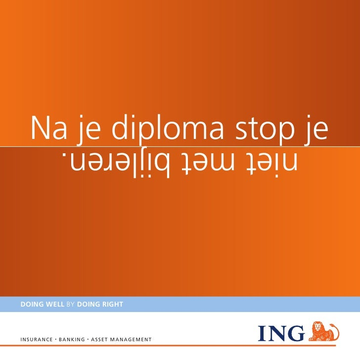 Na je diploma stop je                       niet met bijleren.    DOING WELL BY DOING RIGHT    i n s u r a nce   •   banki...