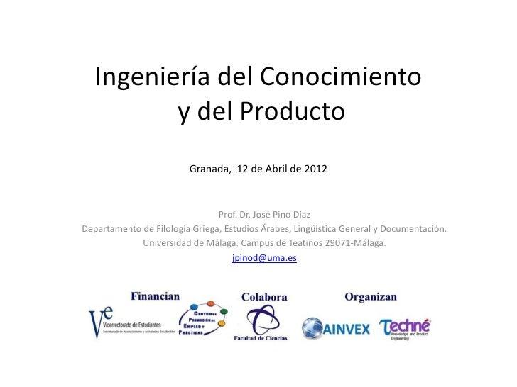Ingeniería del Conocimiento          y del Producto                         Granada, 12 de Abril de 2012                  ...