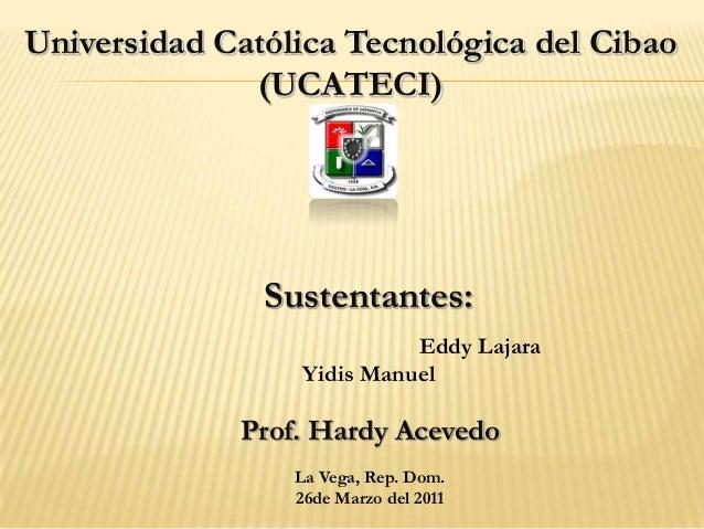 Universidad Católica Tecnológica del Cibao              (UCATECI)               Sustentantes:                           Ed...