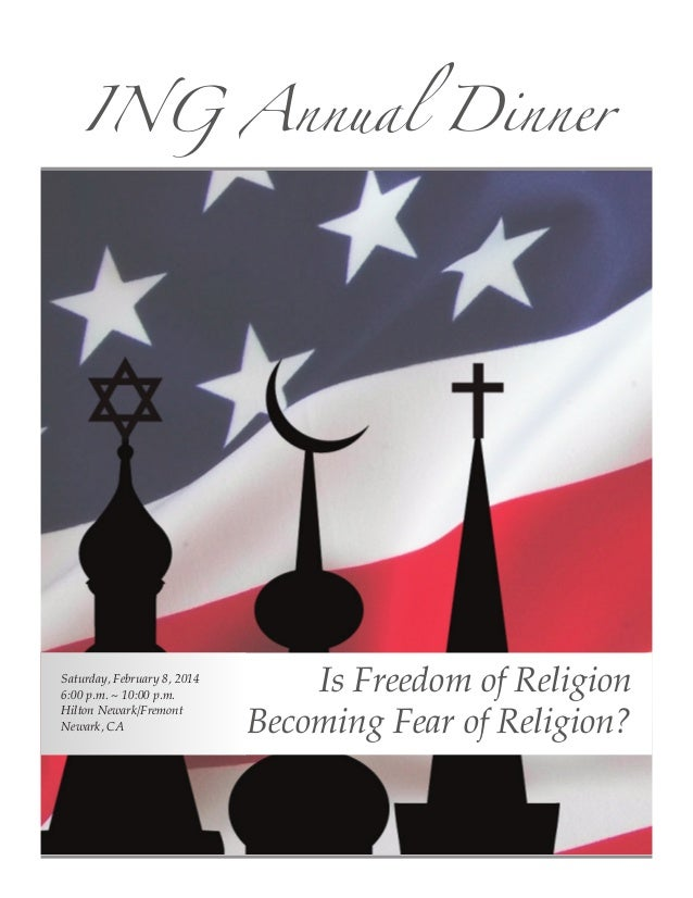ING Annual Dinner  Saturday, February 8, 2014 6:00 p.m. ~ 10:00 p.m. Hilton Newark/Fremont Newark, CA  Is Freedom of Relig...