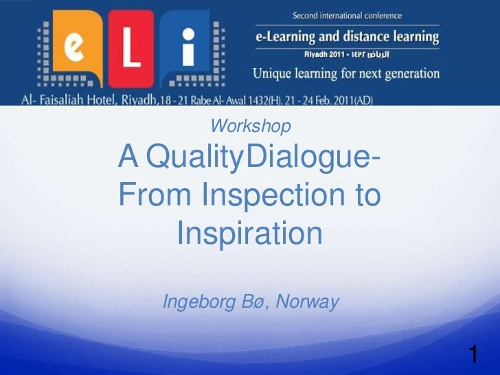 WorkshopA QualityDialogue-From Inspection to   Inspiration  Ingeborg Bø, Norway                        1