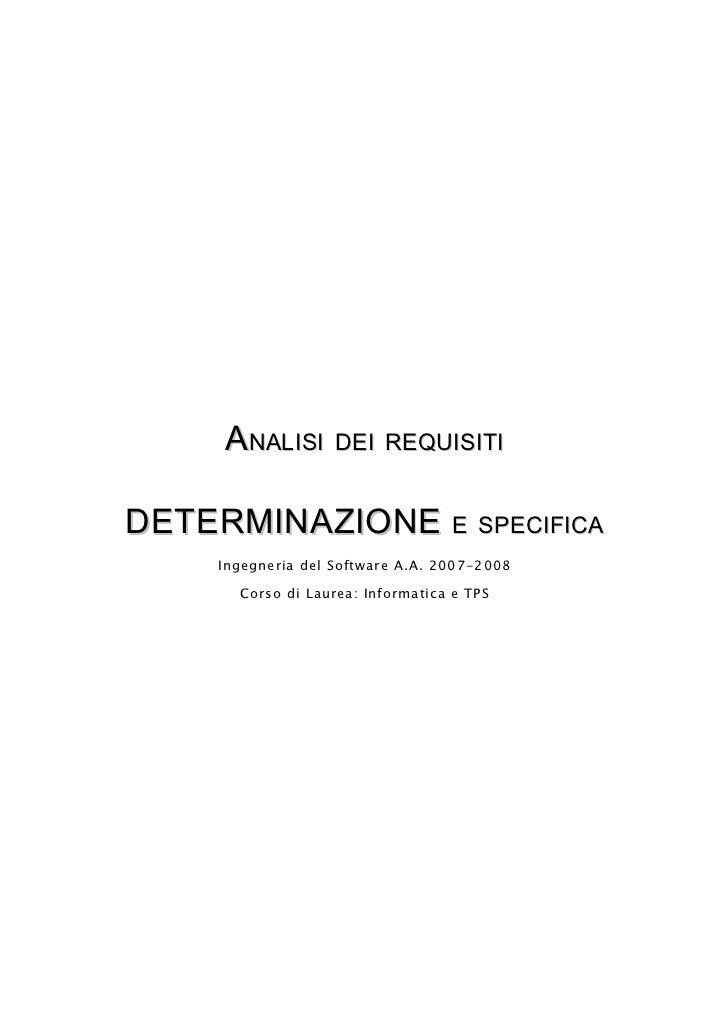 ANALISI DEI REQUISITIDETERMINAZIONE E SPECIFICA     Ingegneria del Software A.A. 2007-2008       Corso di Laurea: Informat...