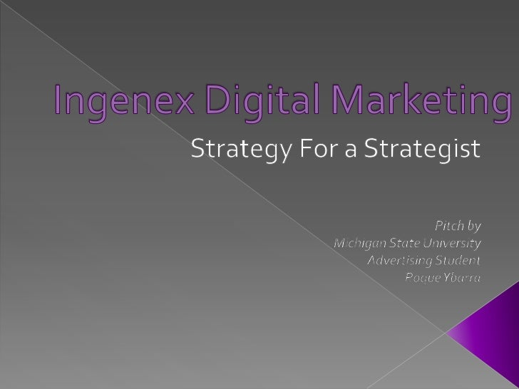 Ingenex Digital Marketing<br />Strategy For a Strategist<br />Pitch by <br />Michigan State University <br />Advertising S...