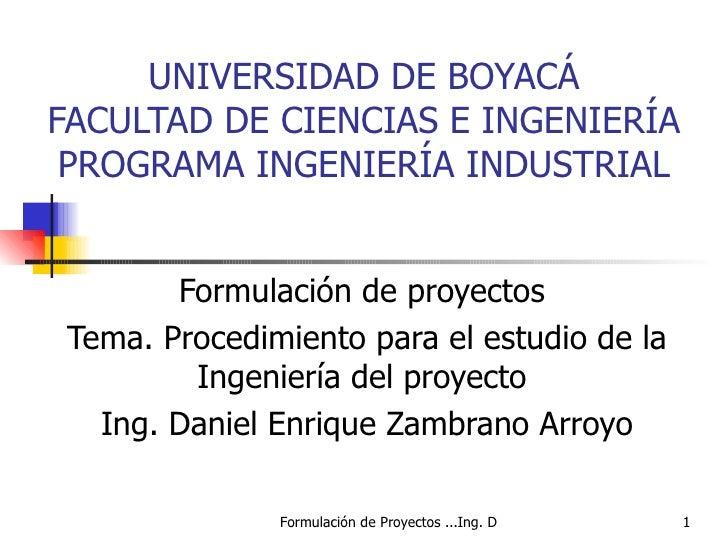 UNIVERSIDAD DE BOYACÁ FACULTAD DE CIENCIAS E INGENIERÍA PROGRAMA INGENIERÍA INDUSTRIAL Formulación de proyectos  Tema. Pro...