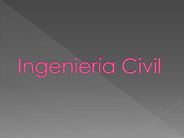 Ingeniería Civil <br />