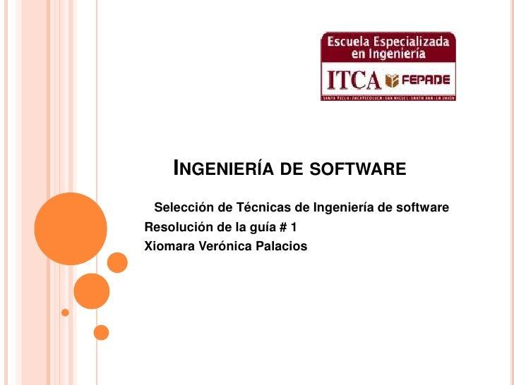 Ingeniería de software<br />Selección de Técnicas de Ingeniería de software<br />   Resolución de la guía # 1 <br />  Xiom...