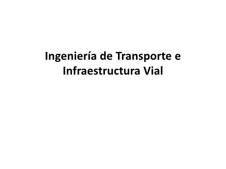 Ingeniería de Transporte e Infraestructura Vial<br />