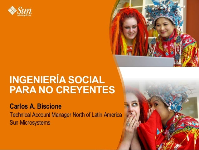 INGENIERÍA SOCIAL PARA NO CREYENTES Carlos A. Biscione Technical Account Manager North of Latin America Sun Microsystems