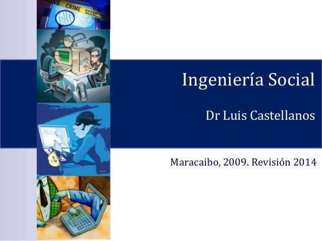 Ingeniería Social Dr Luis Castellanos Maracaibo, 2009. Revisión 2014