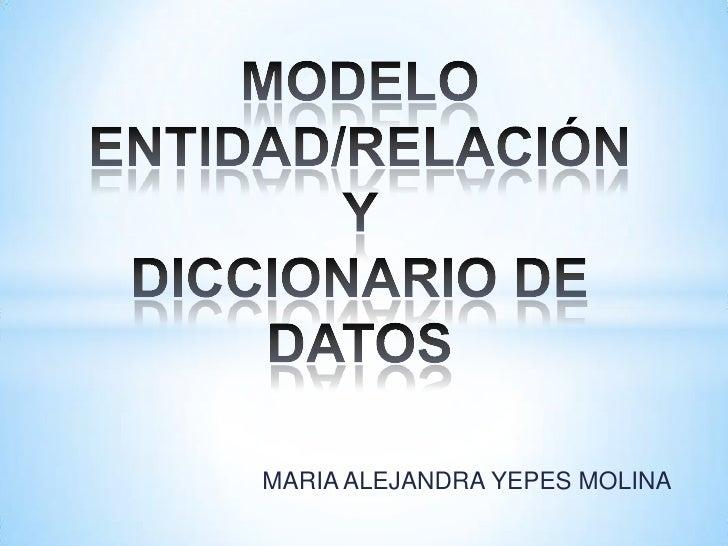MODELO ENTIDAD/RELACIÓNY DICCIONARIO DE DATOS<br />MARIA ALEJANDRA YEPES MOLINA<br />