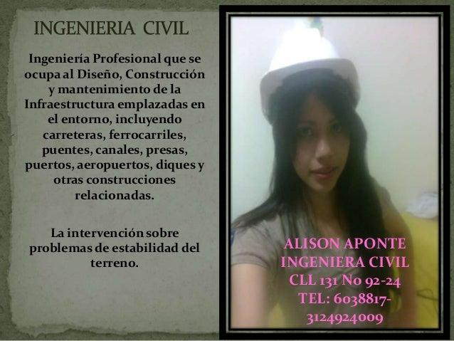 ALISON APONTEINGENIERA CIVILCLL 131 No 92-24TEL: 6038817-3124924009Ingeniería Profesional que seocupa al Diseño, Construcc...