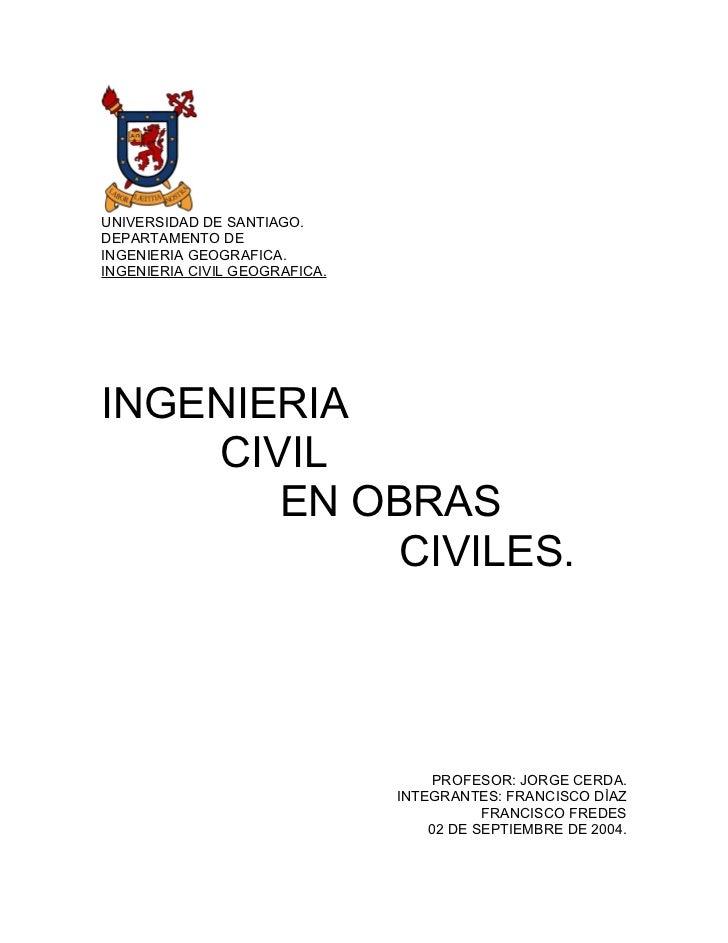 UNIVERSIDAD DE SANTIAGO.DEPARTAMENTO DEINGENIERIA GEOGRAFICA.INGENIERIA CIVIL GEOGRAFICA.INGENIERIA    CIVIL       EN OBRA...