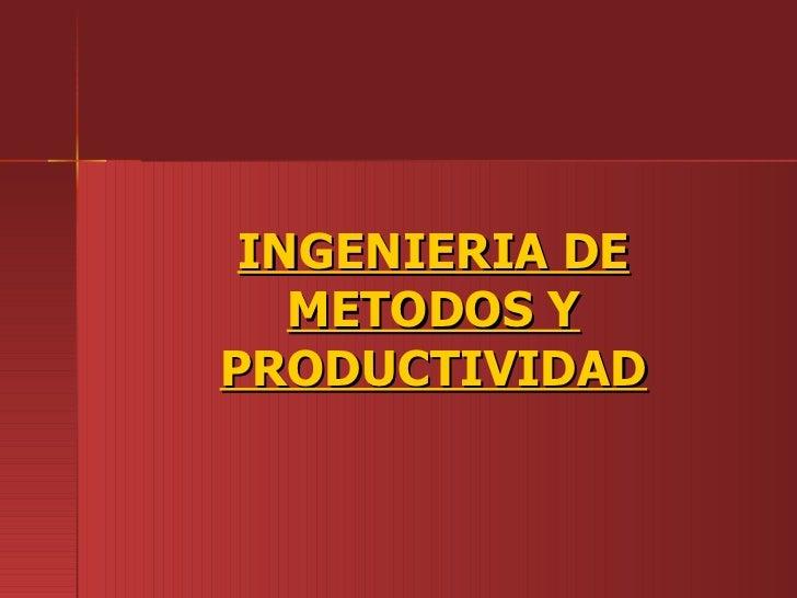 INGENIERIA DE METODOS Y PRODUCTIVIDAD