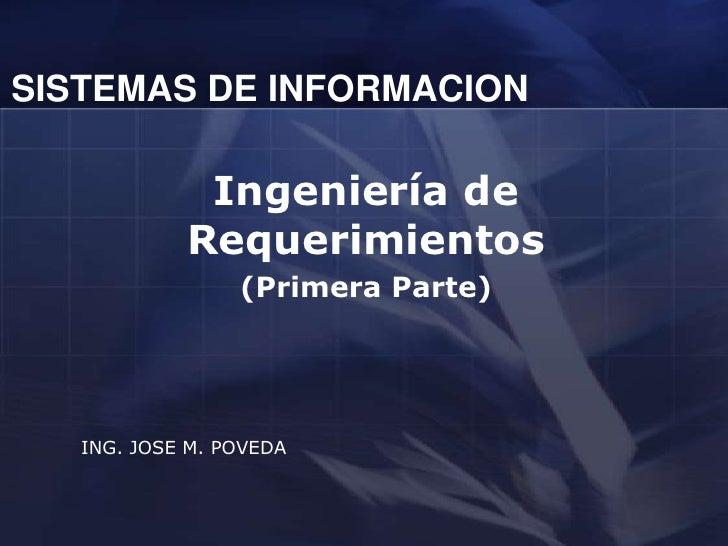 SISTEMAS DE INFORMACION               Ingeniería de             Requerimientos                  (Primera Parte)        ING...