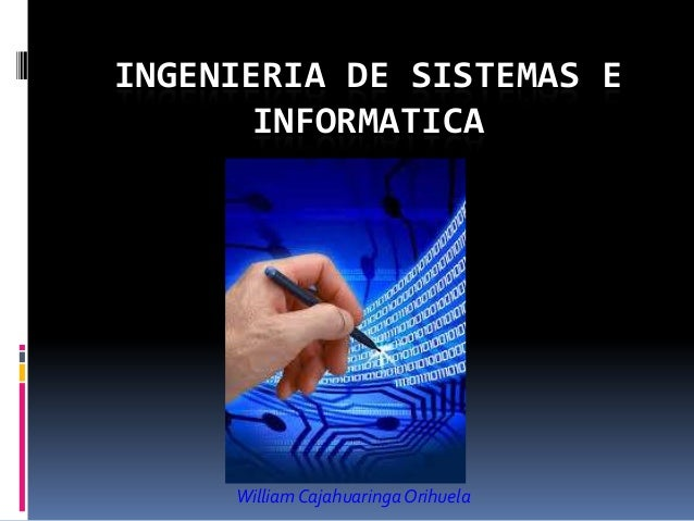 INGENIERIA DE SISTEMAS E INFORMATICA William CajahuaringaOrihuela
