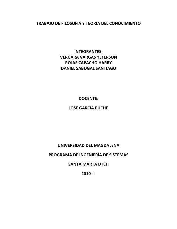 TRABAJO DE FILOSOFIA Y TEORIA DEL CONOCIMIENTO                     INTEGRANTES:           VERGARA VARGAS YEFERSON         ...