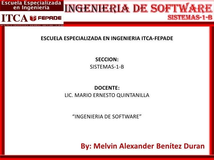 """ESCUELA ESPECIALIZADA EN INGENIERIA ITCA-FEPADESECCION:SISTEMAS-1-BDOCENTE:LIC. MARIO ERNESTO QUINTANILLA""""INGENIERIA DE SO..."""