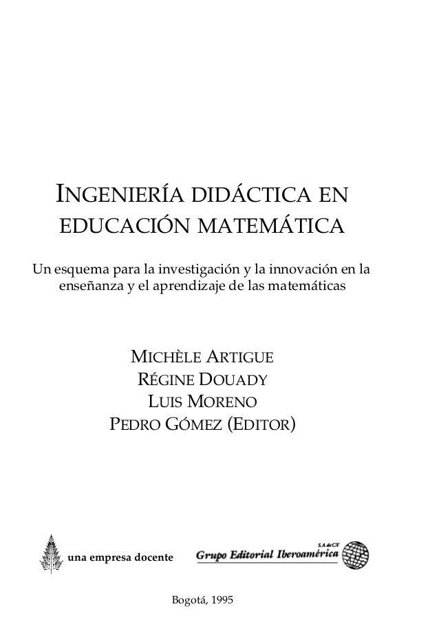 INGENIERÍA DIDÁCTICA EN EDUCACIÓN MATEMÁTICA Un esquema para la investigación y la innovación en la enseñanza y el aprendi...