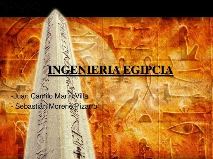 INGENIERIA EGIPCIA-Juan Camilo Marín Villa- Sebastián Moreno Pizarro