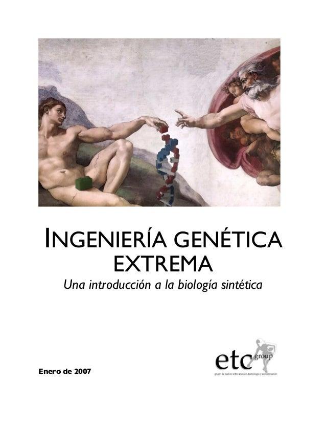 INGENIERÍA GENÉTICA                EXTREMA      Una introducción a la biología sintéticaEnero de 2007