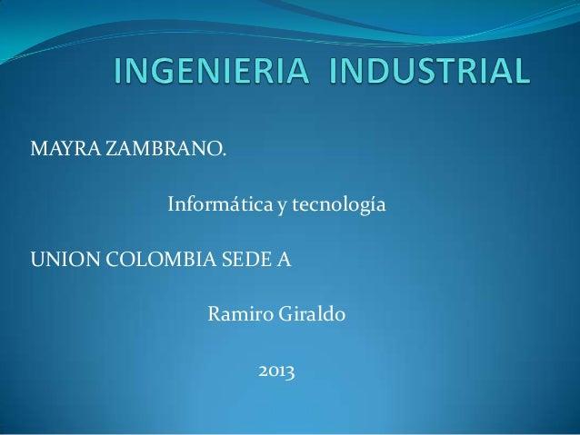 MAYRA ZAMBRANO.           Informática y tecnologíaUNION COLOMBIA SEDE A               Ramiro Giraldo                    2013
