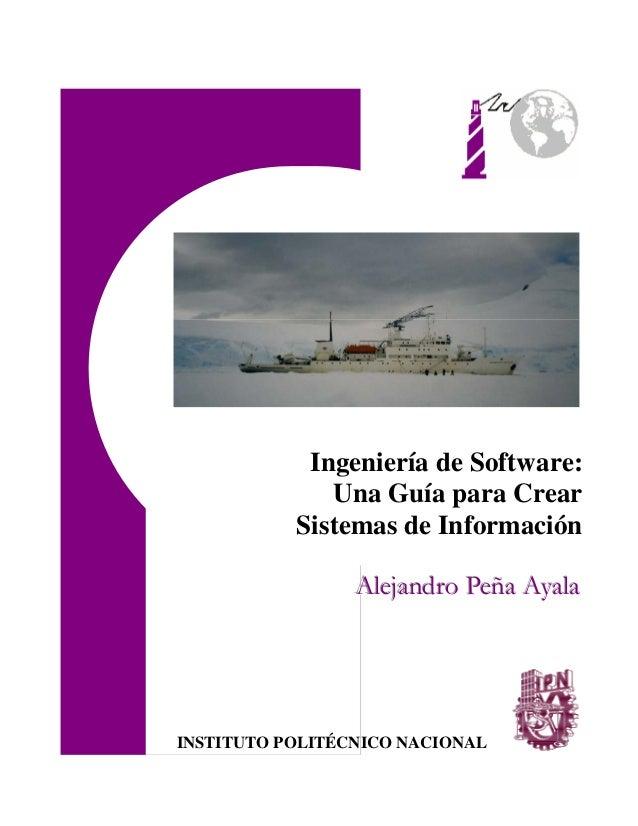 Ingeniería de Software: Una Guía para Crear Sistemas de Información Alejandro Peña Ayala  INSTITUTO POLITÉCNICO NACIONAL