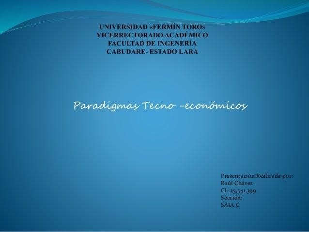 Paradigmas Tecno -económicos Presentación Realizada por: Raúl Chávez CI: 25,541,399 Sección: SAIA C