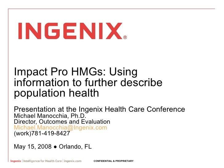 Impact Pro HMGs: Using information to further describe population health Presentation at the Ingenix Health Care Conferenc...