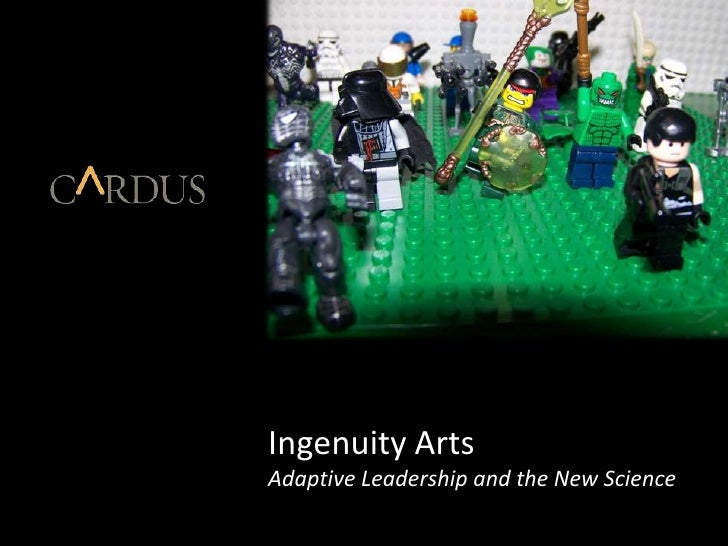 Ingenuity Arts<br />Adaptive Leadership and the New Science<br />