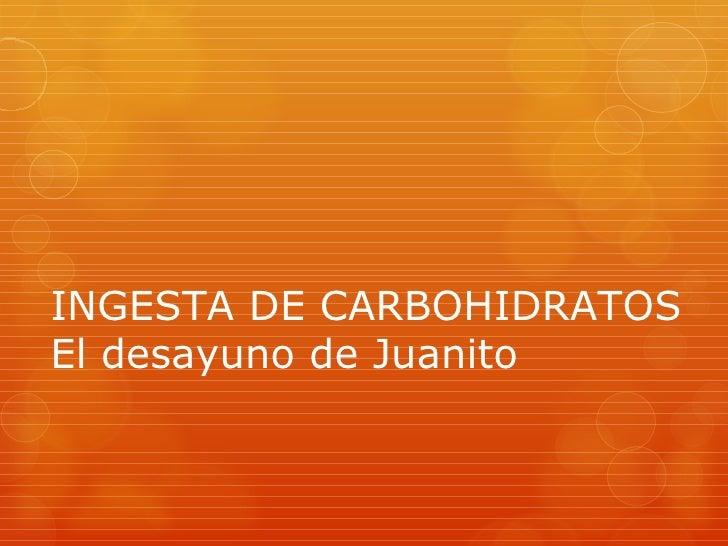 INGESTA DE CARBOHIDRATOSEl desayuno de Juanito