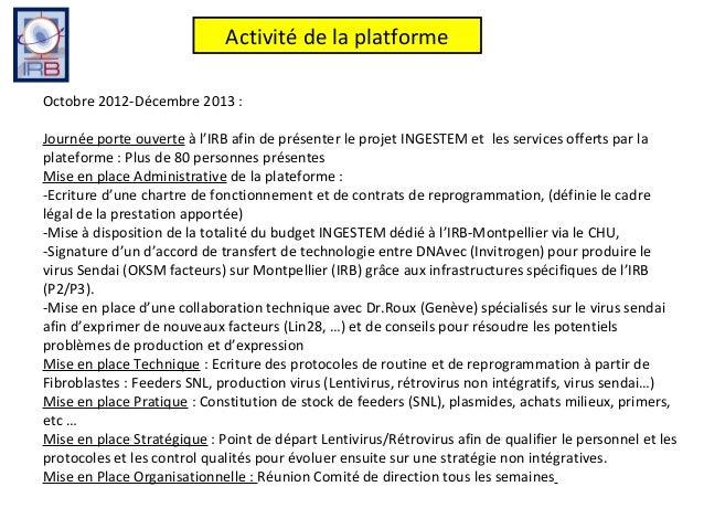 Activité de la platformeOctobre 2012-Décembre 2013 :Journée porte ouverte à l'IRB afin de présenter le projet INGESTEM et ...