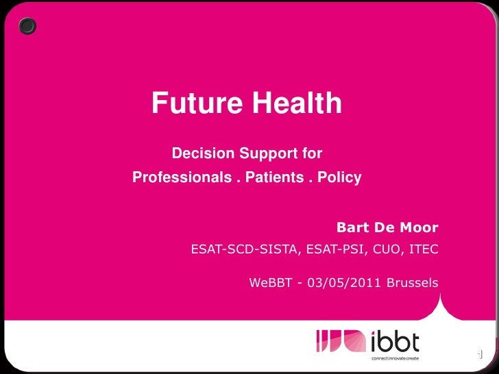 Future Health     Decision Support forProfessionals . Patients . Policy                             Bart De Moor        ES...