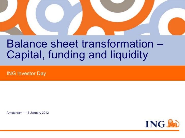 Balance sheet transformation –Capital, funding and liquidityING Investor DayAmsterdam – 13 January 2012