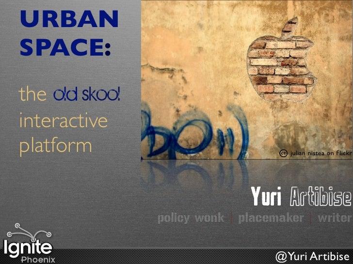 URBAN SPACE: the old skool interactive platform                              julian nistea on Flickr                      ...