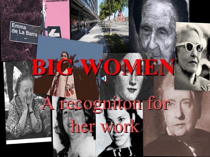 BIG WOMENA recogniton for    her work