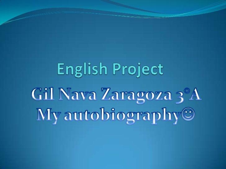 English Project<br />Gil Nava Zaragoza 3°A<br />My autobiography <br />