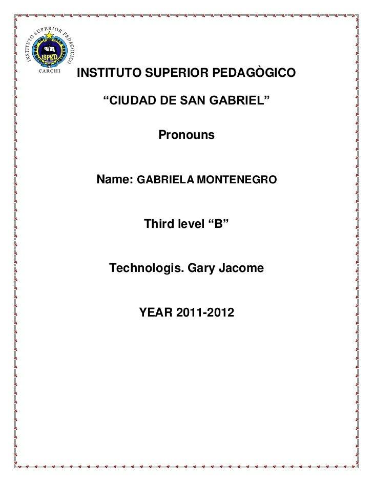 "INSTITUTO SUPERIOR PEDAGÒGICO   ""CIUDAD DE SAN GABRIEL""           Pronouns  Name: GABRIELA MONTENEGRO         Third level ..."