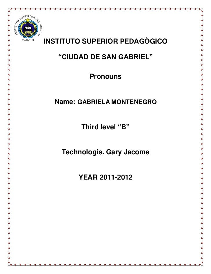 "INSTITUTO SUPERIOR PEDAGÒGICO   ""CIUDAD DE SAN GABRIEL""           Pronouns  Name: GABRIELA MONTENEGRO         Third level ..."