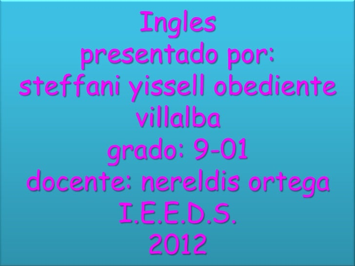 Ingles     presentado por:steffani yissell obediente         villalba       grado: 9-01 docente: nereldis ortega        I....