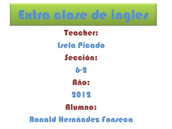 Extra clase de ingles          Teacher:        Isela Picado          Sección:             6-2            Año:            2...