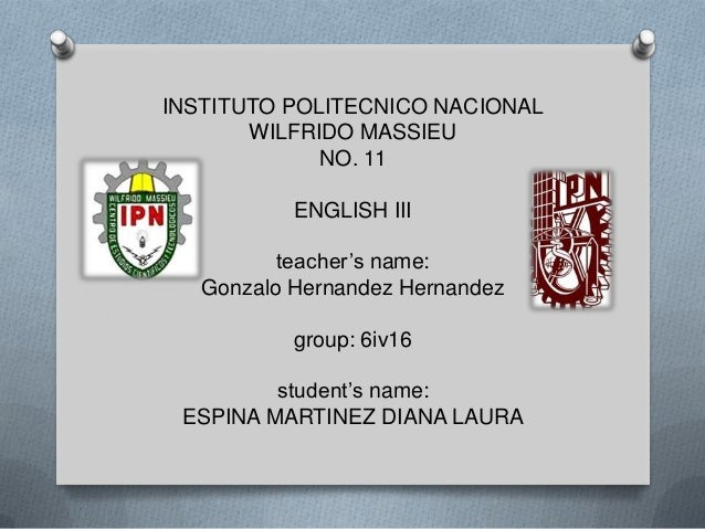 INSTITUTO POLITECNICO NACIONAL       WILFRIDO MASSIEU             NO. 11           ENGLISH III          teacher's name:   ...
