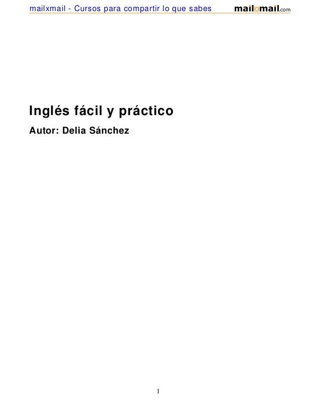 Inglés fácil y prácticoAutor: Delia Sánchez1mailxmail - Cursos para compartir lo que sabes