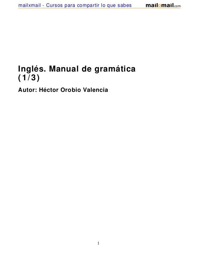 Inglés. Manual de gramática(1/3)Autor: Héctor Orobio Valencia1mailxmail - Cursos para compartir lo que sabes